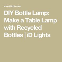 DIY Bottle Lamp: Make a Table Lamp with Recycled Bottles | iD Lights