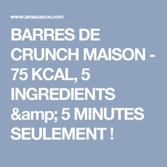 BARRES DE CRUNCH MAISON - 75 KCAL, 5 INGREDIENTS & 5 MINUTES SEULEMENT !