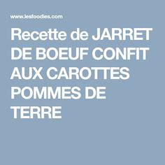 Recette de JARRET DE BOEUF CONFIT AUX CAROTTES POMMES DE TERRE