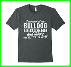 ab1b2bfe Mens Wonder if Bulldog Sees Police Dog Thinks Oh No Its The Cops Small Dark  Heather