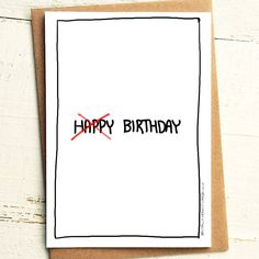 Birthday - Brutally Honest Cards | Pretending to care | I don't actually care | Not Happy Birthday by iamstevestewart on Etsy