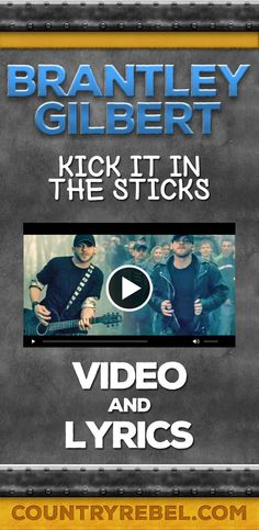 Brantley Gilbert Kick It In The Sticks Lyrics and Country Music Video http://countryrebel.com/blogs/videos/18750355-brantley-gilbert-kick-it-in-the-sticks-video
