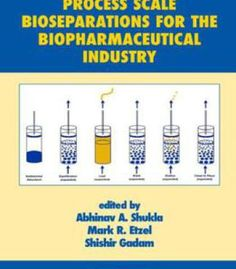Process Scale Bioseparations For The Biopharmaceutical Industry PDF