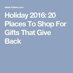 Holiday 2016: 20 Places To Shop For Gifts That Give Back