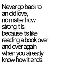 Never go back to an old love, no matter how strong it is,... | Unknown Picture Quotes | Quoteswave