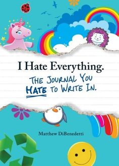 I Hate Everything - The Journal You Hate to Write In by Matthew DiBenedetti