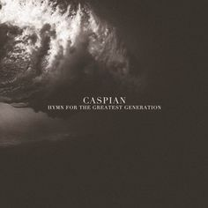 Hymn For The Greatest Generation, a song by Caspian