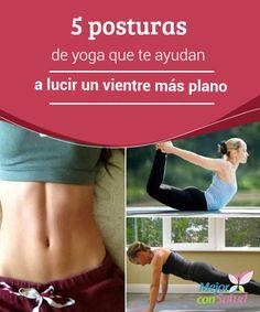5  posturas de yoga que te ayudan a lucir un  vientre más plano La ead4a27ebab8