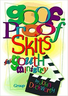 Goof-Proof Skits for Youth Ministry: John Duckworth: 9781559457958: Amazon.com: Books