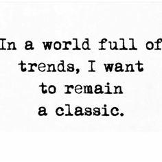 En un mundo lleno de tendencias. Yo quiero seguir siendo un clásico.