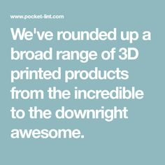 We've rounded up a broad range of 3D printed products from the incredible to the downright awesome. 3d Printed House, 3d Printed Objects, New Gadgets, 3d Printing, The Incredibles, Range, Cool Stuff, Awesome, Prints