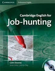 Cambridge English for job-hunting / Colm Downes. -- 7th      print. -- Camdbridge ; Madrid : Camdbrige University Press, 2013 en http://absysnetweb.bbtk.ull.es/cgi-bin/abnetopac01?TITN=512008