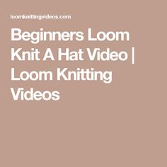 Beginners Loom Knit A Hat Video | Loom Knitting Videos