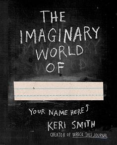 Awesome activity book for kids: The Imaginary World of. . . by Keri Smith. Follow up to Wreck this Journal