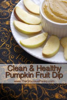 Clean Eating Pumpkin Fruit Dip (Makes 2 1/4 cups) 1 cup pumpkin puree (not pie filling) 1 cup plain, non-fat, Greek yogurt 1/2 cup honey 1 tsp. pumpkin pie spice, no sugar added Combine all ingredients in a large mixing bowl and whisk or blend until smooth. Eat and Enjoy!