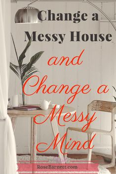 Grab a hold on your life and stop the mess. Learn how to change your mind and your messy house