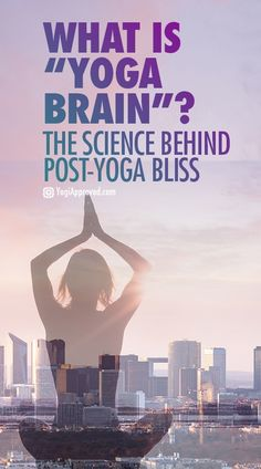 "What is ""Yoga Brain""? The Science Behind Post-Yoga Bliss"