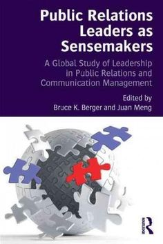 Public Relations Leaders As Sensemakers: A Global Study of Leadership in Public Relations and Communication Management