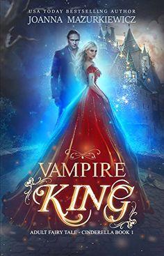 Vampire King (Adult Fairy Tale, Cinderella #1) by [Mazurkiewicz, Joanna]