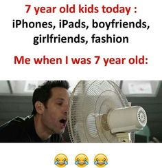 7 years old kids today: iPhones, iPads, boyfriends, girlfriends, fashion. Me when I was 7 years old: Memes Humor, Funny Minion Memes, Funny School Jokes, Some Funny Jokes, Crazy Funny Memes, School Memes, Wtf Funny, Funny Facts, Hilarious