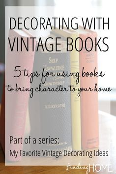 Vintage decorating ideas - bring character to your home by decorating with Vintage Books