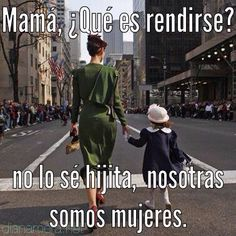 Translation: Mom, What is giving up? I don't know daughter, we are women! This is so true in my life with my daughter! Daughter Quotes, To My Daughter, Daughters, Spanish Quotes, Powerful Women, Happy Mothers Day, Happy Mom, Woman Quotes, Strong Women