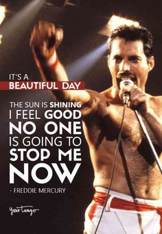 """40 Best Freddie Mercury Quotes & Queen Song Lyrics Of All Time """"It's a beautiful day, the sun is shining, I feel good, no one is going to stop me now"""" — Freddie Mercury Queen Freddie Mercury, Freddie Mercury Quotes, Freddie Mercury Last Days, 80s Quotes, Lyric Quotes, Famous Quotes, Guitar Quotes, Qoutes, Famous Song Lyrics"""