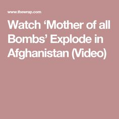 Watch 'Mother of all Bombs' Explode in Afghanistan (Video)