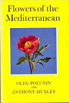 Flowers of the Mediterranean / Oleg Polunin and Anthony Huxley London : Chatto and Windus, 1972