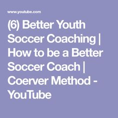 (6) Better Youth Soccer Coaching | How to be a Better Soccer Coach | Coerver Method - YouTube