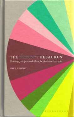 Niki Segnit; The Flavor Thesaurus: Pairings, Recipes and Ideas for the creative cook.
