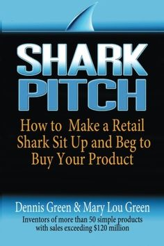 Shark Pitch: How to Make a Retail Shark Sit Up and Beg to Buy Your Product Dennis Edwards, Product Development, Sit Up, Nonfiction Books, Pitch, Shark, Books To Read, Innovation
