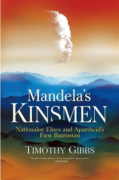 """Mandela's kinsmen: nationalist elites and apartheid's first Bantustan"" by Timothy Gibbs"