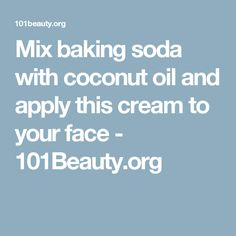 Mix baking soda with coconut oil and apply this cream to your face - 101Beauty.org