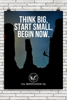 THINK BIG, START SMALL, BEGIN NOW | Poster – PutMotivationOn Follow all our motivational and inspirational quotes. Follow the link to Get our Motivational and Inspirational Apparel and Home Décor. #quote #quotes #qotd #quoteoftheday #motivation #inspireda https://www.musclesaurus.com