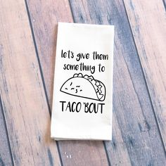 Let's Taco 'Bout it, Tea Towel Funny, Kitchen Pun Towel, Funny Flour, Sack Towel, Tea Towel, Kitchen Decor, Funny Kitchen Towels, Funny Dish by JuliettaDesigns on Etsy