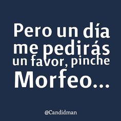 Pero un día me pedirás un #Favor, pinche #Morfeo... #Citas #Frases @candidman