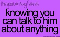 we use to talk about anything, everything, feelings, thoughts, ideas, memories, laughs, crys...