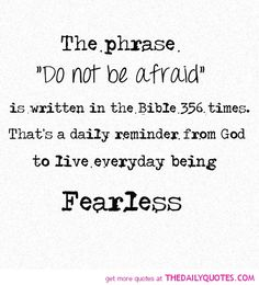 """Don't Be Afraid (Note: most times the Bible literally says """"fear not"""" but you get the idea...)"""