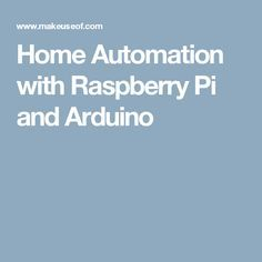 Home Automation with Raspberry Pi and Arduino
