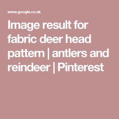 Image result for fabric deer head pattern | antlers and reindeer | Pinterest