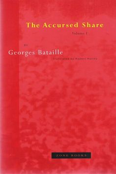 The Accursed Share: an Essay on General Economy, Vol. 1: Consumption by Georges Bataille | LibraryThing