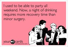I used to be able to party all weekend. Now, a night of drinking requires more recovery time than minor surgery.