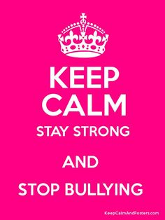 KEEP CALM STAY STRONG AND  STOP BULLYING Stop Bullying Posters, Stop Bullying Now, Keep Calm My Birthday, Stop Bulling, Poster Generator, Birthday Countdown, Love Is Everything, All Band, Stay Strong