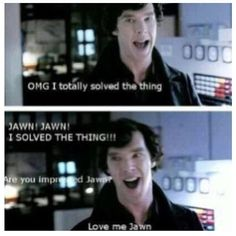 Sherlock solved the thing! Jawn! Jawn!