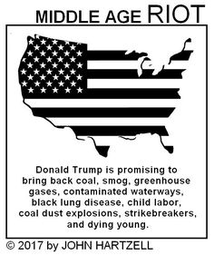 Donald Trump is promising to bring back coal, smog, green house gases, contaminated waterways, black lung disease, child labor,, coal dust explosions, strikebreakers, and dying young.