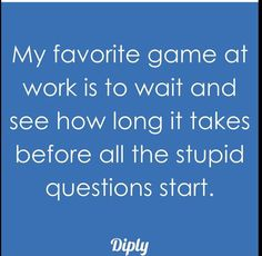 Taken Before, Work Humor, Stupid, Take That, This Or That Questions, My Favorite Things, Work Memes