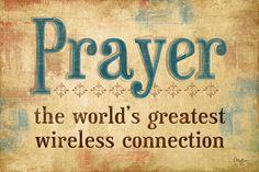 Prayer...the worlds greatest wireless connection.