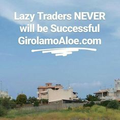 Lazy Traders NEVER will be Successful.  #GirolamoAloe