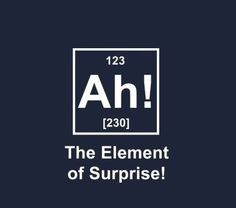 The unexpected element...